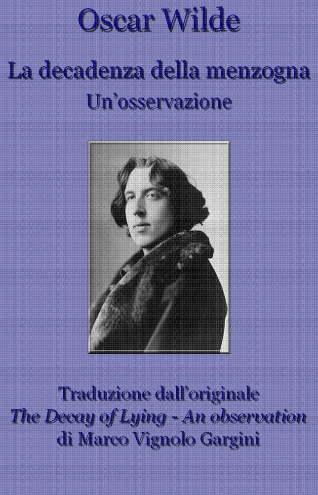 oscar wilde essay the decay of lying The decay of lying by oscar wilde essayscentral to the decadent movement was the view that art is totally opposed to nature, in the sense both of biological nature and of the standard, or natural, norms of morality and sexual behavior (abrams, 54.