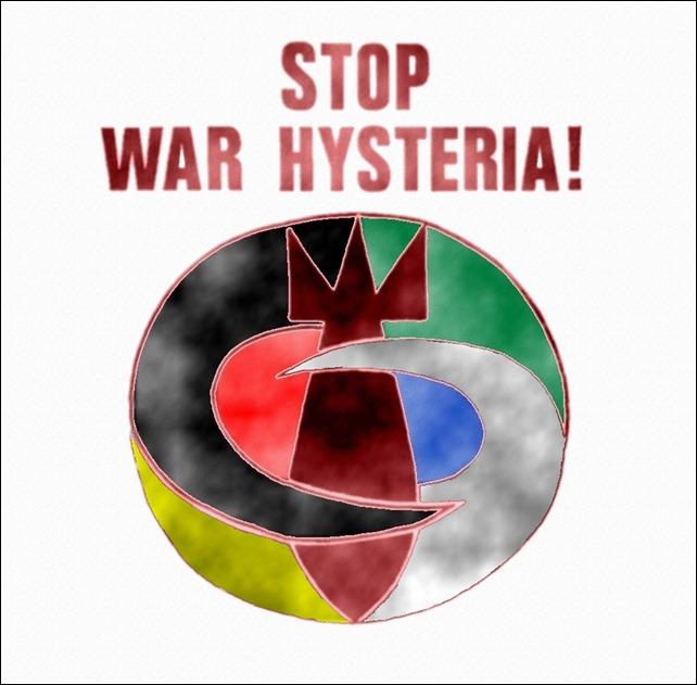 Stop War Hysteria!